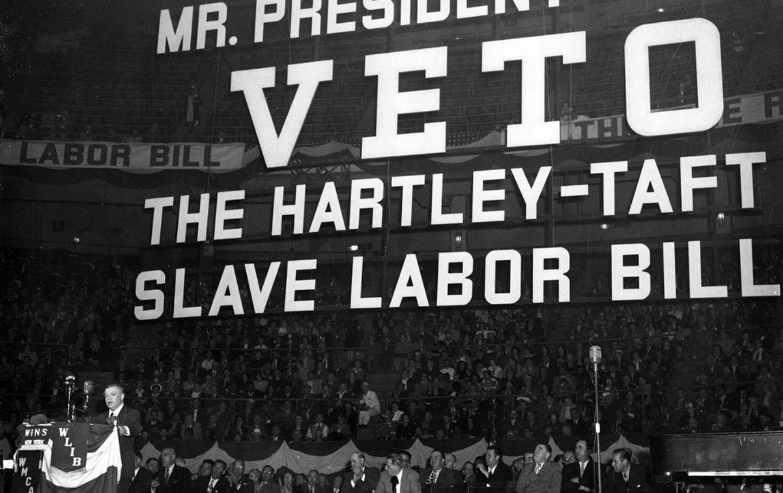 Veto the Hartley-Taft labor bill
