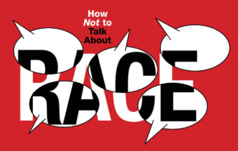 How NOT to Talk About Race